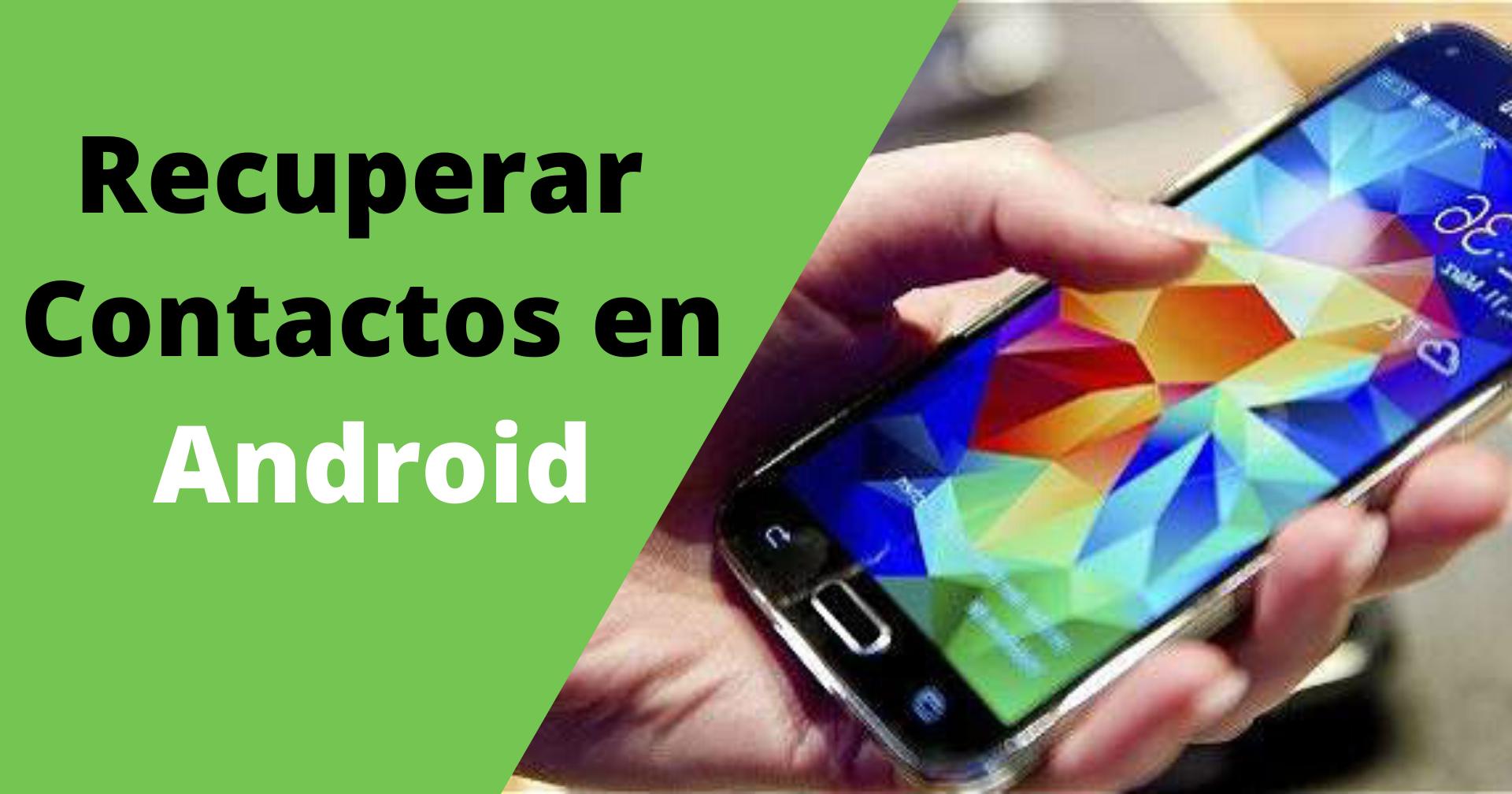 Cómo recuperar contactos borrados del móvil Android